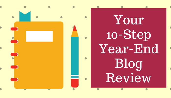 Your 10-Step Year-End Blog Review
