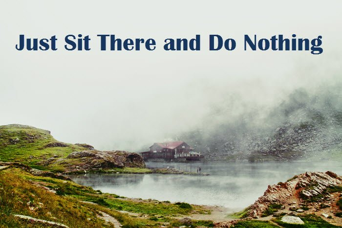 just-sit-there-and-do-nothing