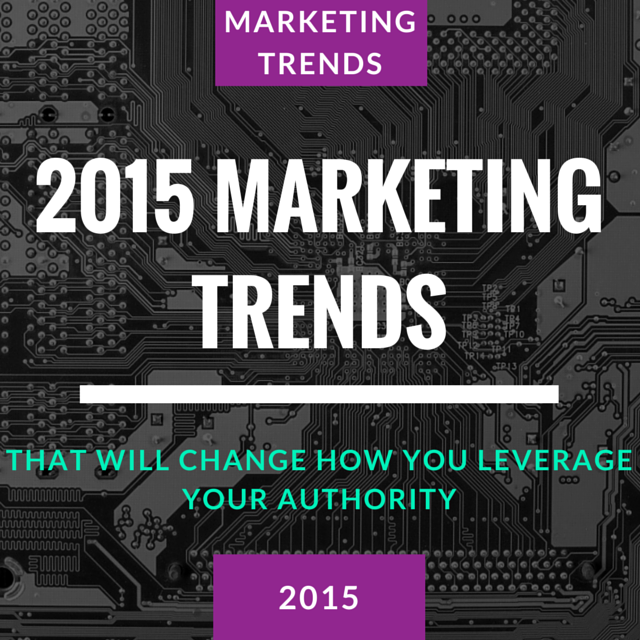 2015 Marketing Trends That Will Transform How You Leverage Your Authority