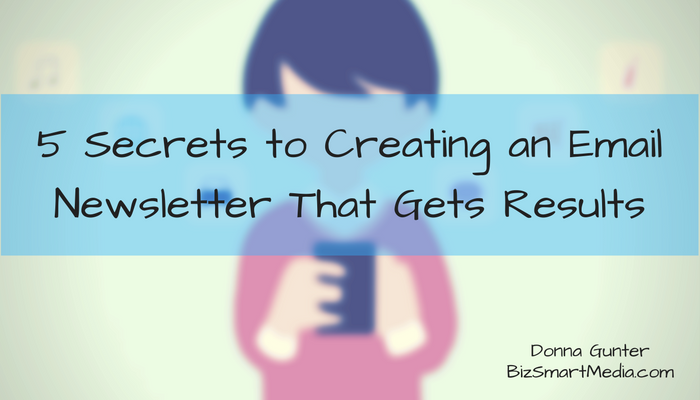 5 Secrets to Creating an Email Newsletter That Gets Results