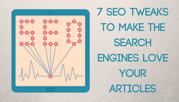 Article Marketing SEO: 7 SEO Tweaks to Make the Search Engines LOVE Your Articles!