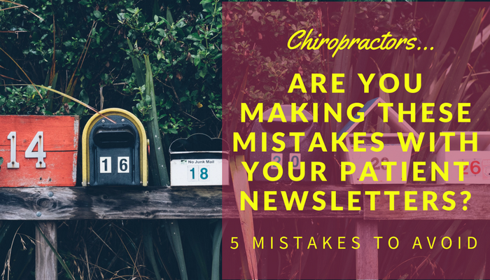 5 Biggest Mistakes Chiropractors Make with Their Patient Newsletter