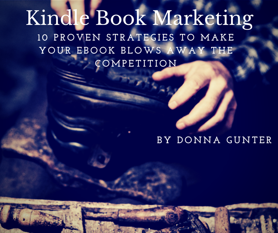 Kindle Book Marketing: 10 Proven Strategies to Make Your Ebook Blows Away the Competition