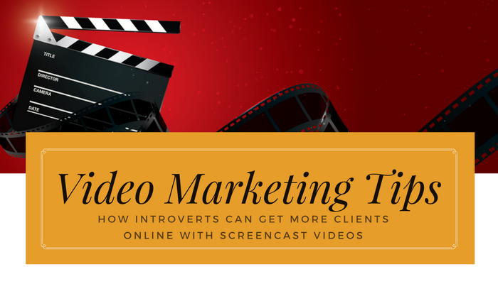 Video Marketing Tips: How Introverts Can Get More Clients Online with Screencast Videos