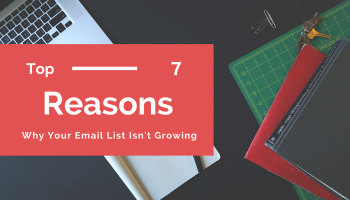 Top 7 Reasons Why Your Email List Isn't Growing