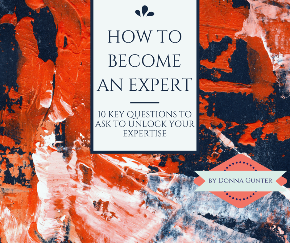 How to Become an Expert: 10 Key Questions to Ask to Unlock Your Expertise