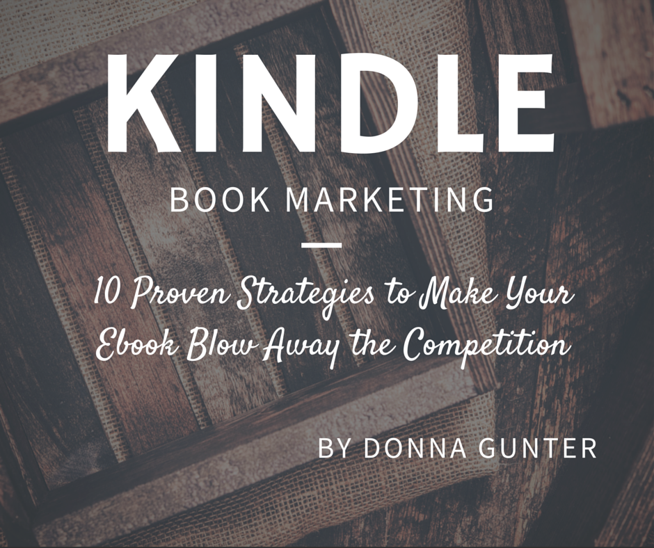 Kindle Book Marketing: 10 Proven Strategies to Make Your Ebook Blow Away the Competition