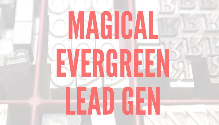 Evergreen Lead Generation--It's Easier Than You Think!