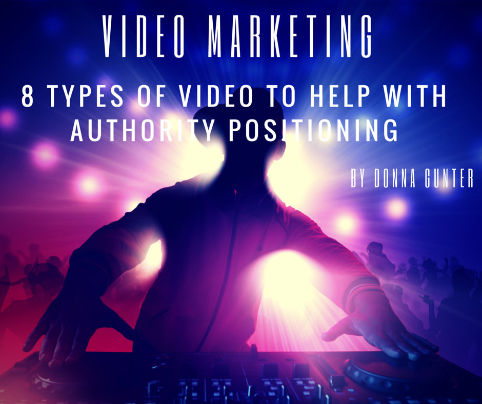 Video Marketing: 8 Types of Video to Help with Authority Positioning